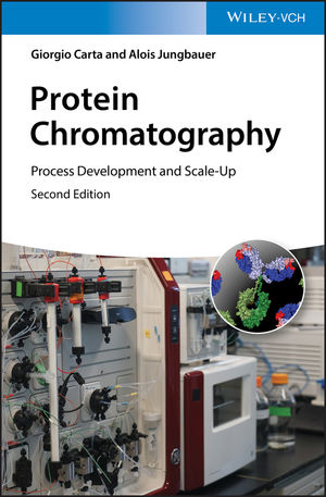 Protein Chromatography: Process Development and Scale-Up, 2nd Edition