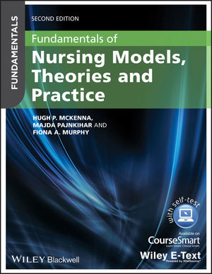 Fundamentals of Nursing Models, Theories and Practice with Wiley E-Text, 2nd Edition (EHEP003130) cover image