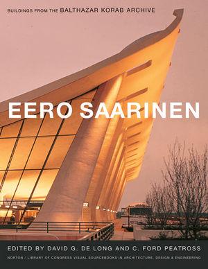 Eero Saarinen: Buildings from the Balthazar Korab Archive