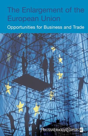 The Enlargement of the European Union: Opportunities for Business and Trade