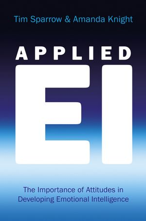 Applied EI: The Importance of Attitudes in Developing Emotional Intelligence