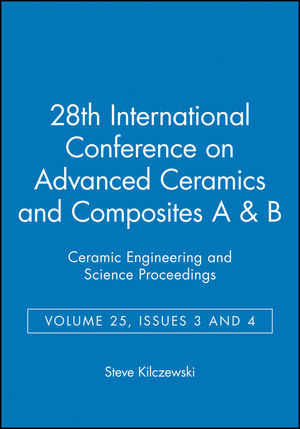 28th International Conference on Advanced Ceramics and Composites A & B, Volume 25, Issues 3 & 4