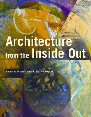 Architecture from the Inside Out: From the Body, the Senses, the Site and the Community, 2nd Edition (0470057831) cover image