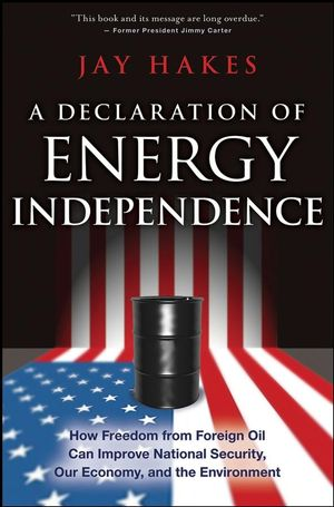 A Declaration of Energy Independence: How Freedom from Foreign Oil Can Improve National Security, Our Economy, and the Environment (0470267631) cover image