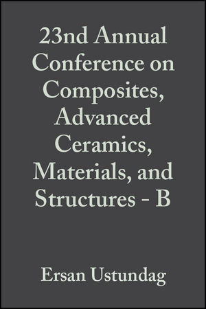 23rd Annual Conference on Composites, <span class='search-highlight'>Advanced</span> Ceramics, <span class='search-highlight'>Materials</span>, and Structures - B, Volume 20, Issue 4