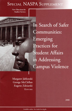 In Search of Safer Communities: Practices for Student Affairs in Addressing Campus Violence: Supplement to New Directions for Student Services, Number 124