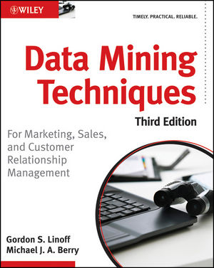 Data Mining Techniques: For Marketing, Sales, and Customer Relationship Management, 3rd Edition