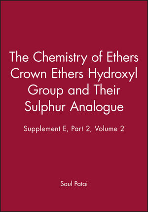 The Chemistry of Ethers Crown Ethers Hydroxyl Group and Their Sulphur Analogue, Supplement E, Part 2, Volume 1