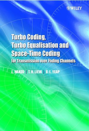 Turbo Coding, Turbo Equalisation and Space-Time Coding: For Transmission over Fading Channels