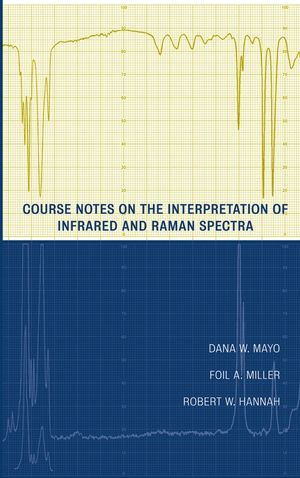 Course Notes on the Interpretation of Infrared and Raman Spectra (0471248231) cover image