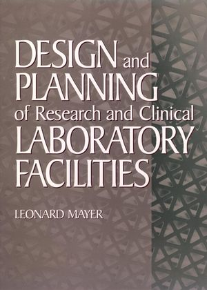 Design and Planning of Research and Clinical Laboratory Facilities