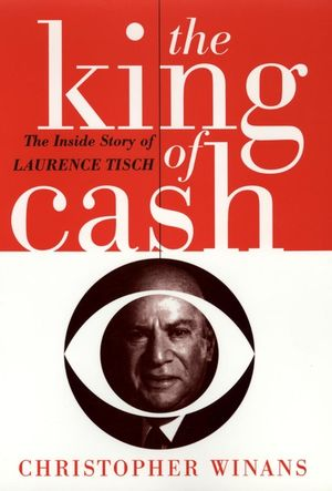 The King of Cash: The Inside Story of Laurence Tisch  (0471549231) cover image