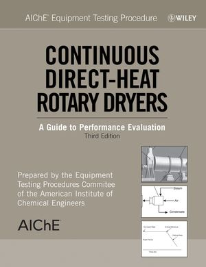 AIChE Equipment Testing Procedure - Continuous Direct-Heat Rotary Dryers: A Guide to Performance Evaluation, 3rd Edition