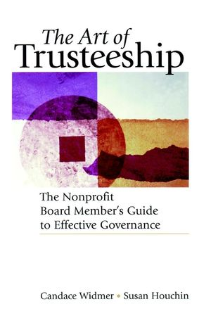 The Art of Trusteeship: The Nonprofit Board Members Guide to Effective Governance (0787951331) cover image