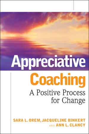 Appreciative Coaching: A Positive Process for Change