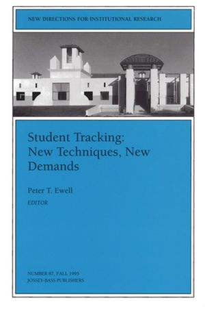 Student Tracking: New Techniques, New Demands: New Directions for Institutional Research, Number 87