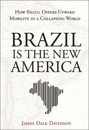 Brazil Is the New America: How Brazil Offers Upward Mobility in a Collapsing World (1118006631) cover image