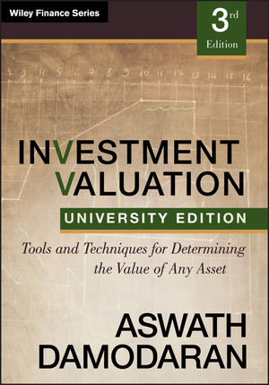 Investment Valuation: Tools and Techniques for Determining the Value of any Asset, University Edition, 3rd Edition