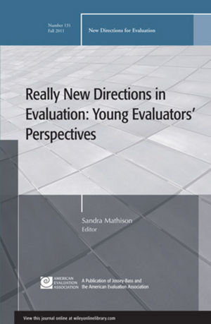 Really New Directions in Evaluation: Young Evaluators' Perspectives: New Directions for Evaluation, Number 131