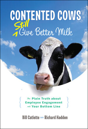 Book Cover Image for Contented Cows Still Give Better Milk, Revised and Expanded: The Plain Truth about Employee Engagement and Your Bottom Line