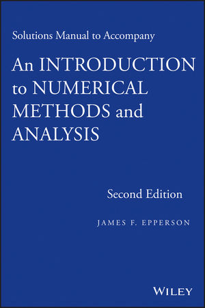 Solutions Manual to accompany An Introduction to Numerical Methods and Analysis, 2nd Edition
