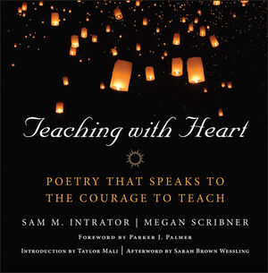 Book Cover Image for Teaching with Heart: Poetry that Speaks to the Courage to Teach