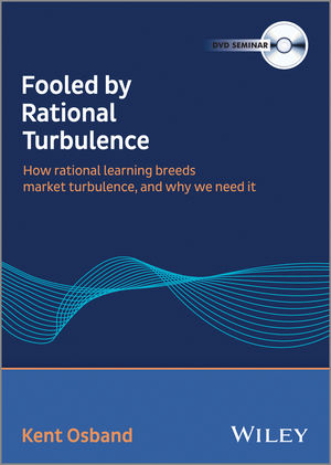 Fooled by Rational Turbulence: How Rational Learning Breeds Market Turbulence, and Why We Need It