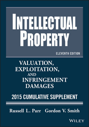 Intellectual Property: Valuation, Exploitation, and Infringement Damages 2015 Cumulative Supplement, 11th Edition (1118928431) cover image