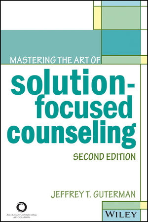 Mastering the Art of Solution-Focused Counseling, 2nd Edition (1119026431) cover image