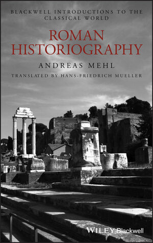Roman Historiography: An Introduction to its Basic Aspects and Development (1405121831) cover image