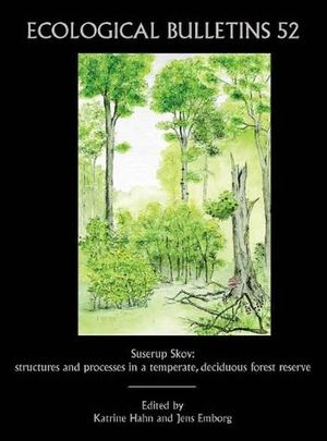 Ecological Bulletins, Bulletin 52, Suserup Skov: Structures and Processes in a Temperate, Deciduous Forest Reserve