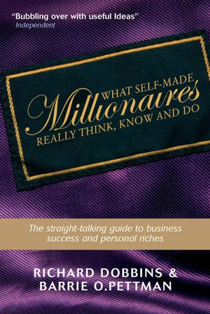 What Self-Made Millionaires Really Think, Know and Do: A Straight-Talking Guide to Business Success and Personal Riches (1841127531) cover image