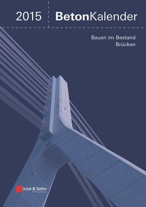 Beton-Kalender 2015 Schwerpunkte: Bauen im Bestand Brücken