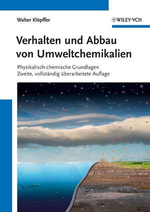 Verhalten und Abbau von Umweltchemikalien: Physikalisch-chemische Grundlagen, 2. Auflage