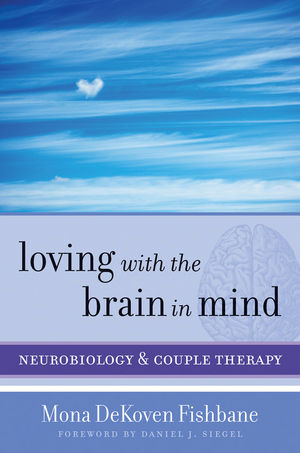 Loving with the Brain in Mind: Neurobiology and Couple Therapy