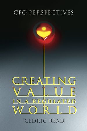 Creating Value in a Regulated World: CFO Perspectives (0470013532) cover image