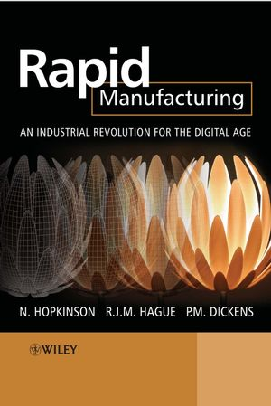 Rapid Manufacturing: An Industrial Revolution for the Digital Age (0470016132) cover image