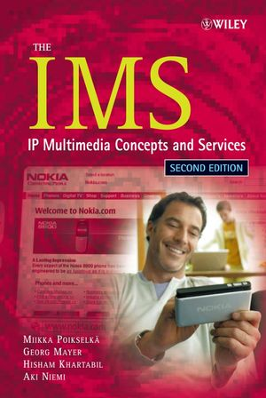The IMS: IP Multimedia Concepts and Services, 2nd Edition
