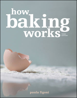 How Baking Works: Exploring the Fundamentals of Baking Science, 3rd Edition (0470398132) cover image
