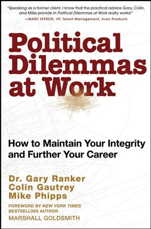 Political Dilemmas at Work: How to Maintain Your Integrity and Further Your Career (0470440732) cover image