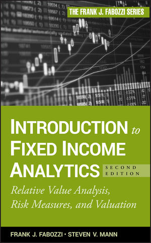 Introduction to Fixed Income Analytics: Relative Value Analysis, Risk Measures and Valuation, 2nd Edition