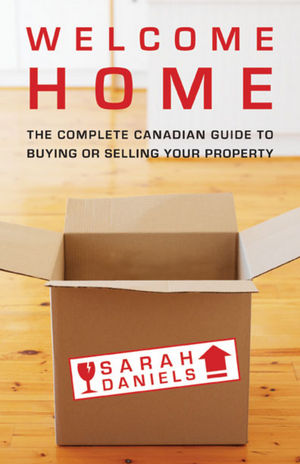 Welcome Home: Insider Secrets to Buying or Selling Your Property -- A Canadian Guide