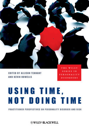 Using Time, Not Doing Time: Practitioner Perspectives on Personality Disorder and Risk (0470710632) cover image