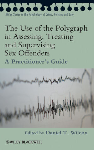 The Use of the Polygraph in Assessing, Treating and Supervising Sex Offenders: A Practitioner