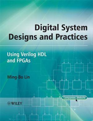 Digital System Designs and Practices: Using Verilog HDL and FPGAs