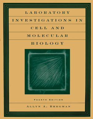 Laboratory Investigations in <span class='search-highlight'>Cell</span> and <span class='search-highlight'>Molecular</span> <span class='search-highlight'>Biology</span>, 4th Edition