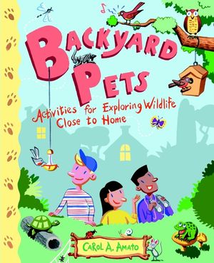 Backyard Pets: Activities for Exploring Wildlife Close to Home (0471416932) cover image