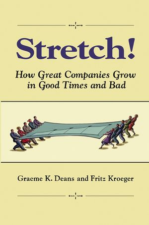 Stretch!: How Great Companies Grow in Good Times and Bad (0471468932) cover image