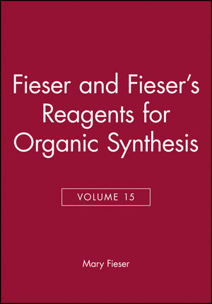 Fieser and Fieser's Reagents for Organic Synthesis, Volume 15