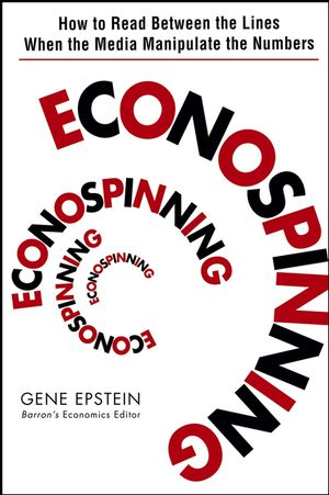 Econospinning: How to Read Between the Lines When the Media Manipulate the Numbers (0471735132) cover image